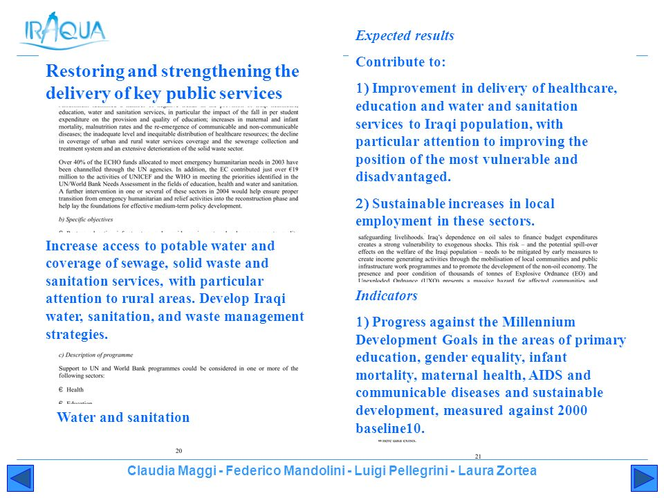 Claudia Maggi - Federico Mandolini - Luigi Pellegrini - Laura Zortea Restoring and strengthening the delivery of key public services Water and sanitation Increase access to potable water and coverage of sewage, solid waste and sanitation services, with particular attention to rural areas.