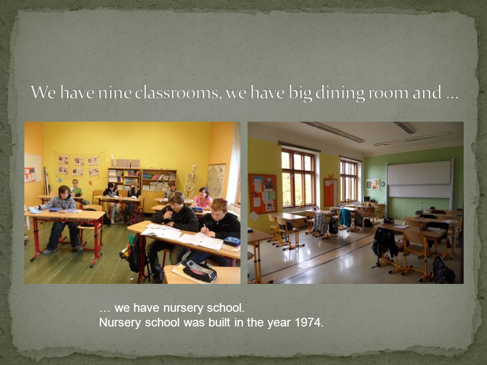 … we have nursery school. Nursery school was built in the year 1974.