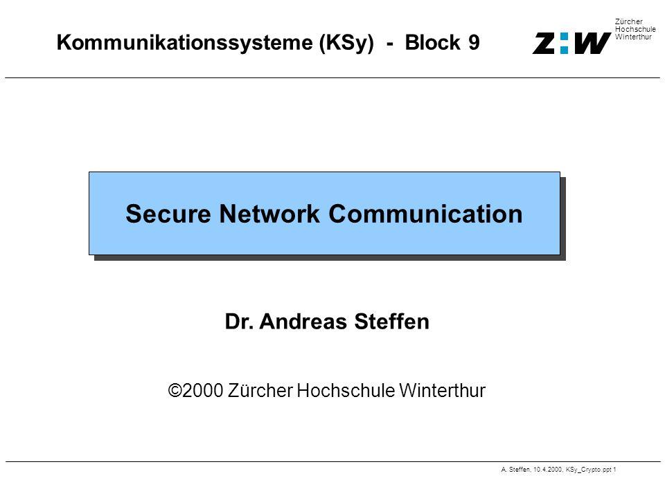 A. Steffen, 10.4.2000, KSy_Crypto.ppt 1 Zürcher Hochschule Winterthur Kommunikationssysteme (KSy) - Block 9 Secure Network Communication Dr. Andreas S