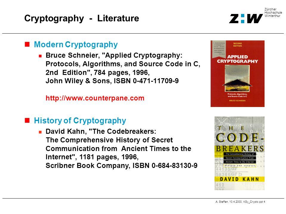 A. Steffen, 10.4.2000, KSy_Crypto.ppt 4 Zürcher Hochschule Winterthur Cryptography - Literature Modern Cryptography Bruce Schneier,