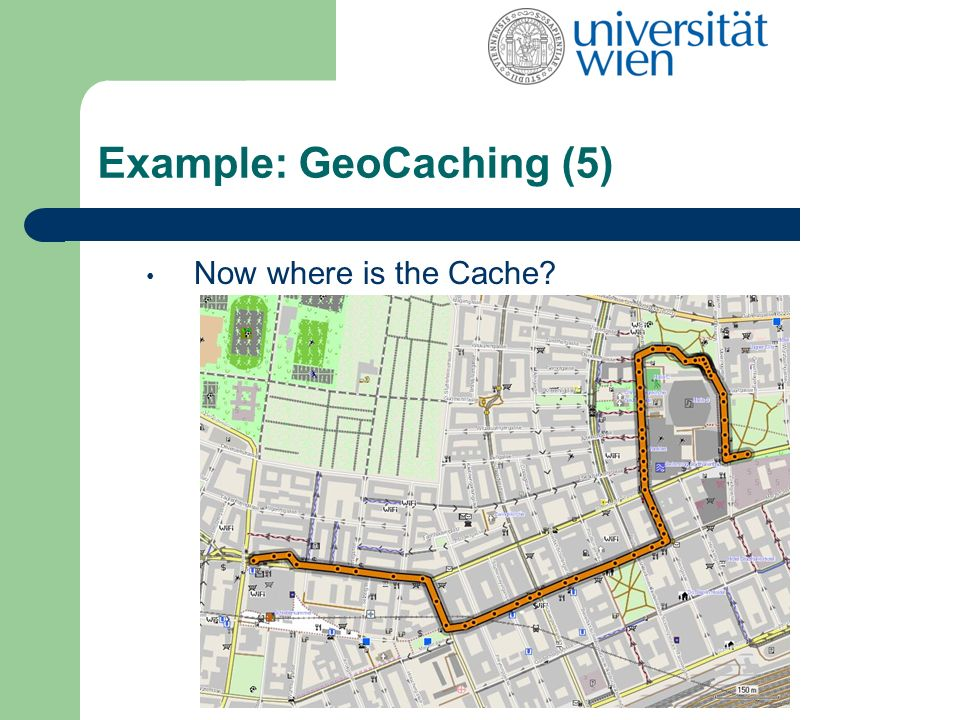 Example: GeoCaching (5) Now where is the Cache
