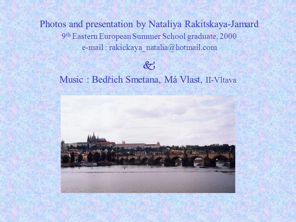 Photos and presentation by Nataliya Rakitskaya-Jamard 9 th Eastern European Summer School graduate, 2000 e-mail : rakickaya_natalia@hotmail.com Music