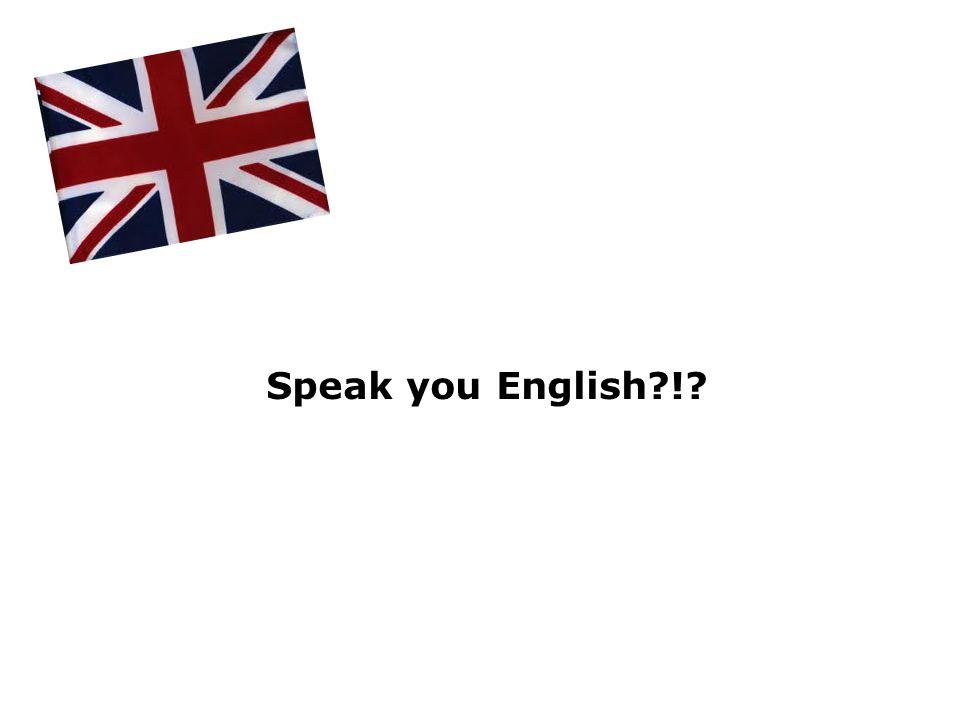 Speak you English !