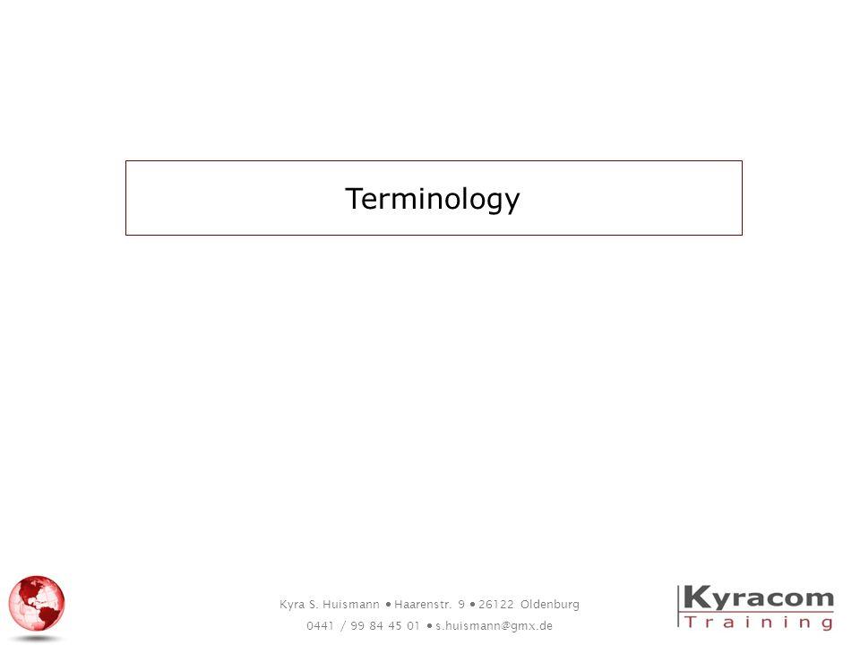 Kyra S. Huismann Haarenstr. 9 26122 Oldenburg 0441 / 99 84 45 01 s.huismann@gmx.de Terminology