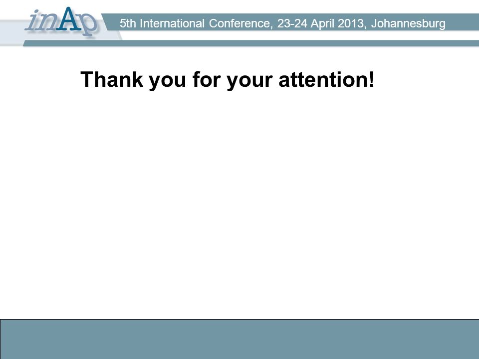 5th International Conference, 23-24 April 2013, Johannesburg Thank you for your attention!