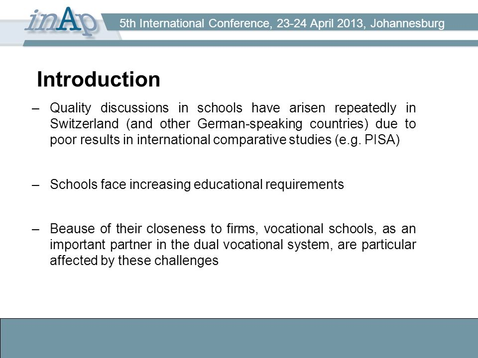5th International Conference, 23-24 April 2013, Johannesburg Introduction –Quality discussions in schools have arisen repeatedly in Switzerland (and other German-speaking countries) due to poor results in international comparative studies (e.g.