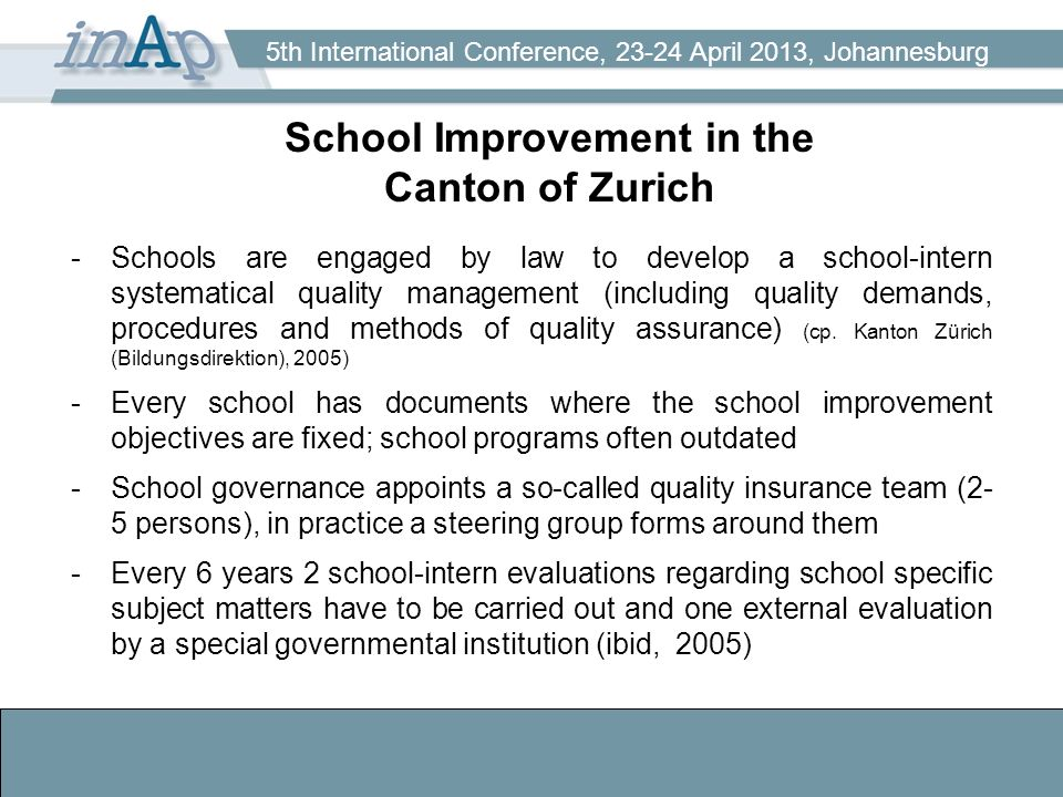 5th International Conference, 23-24 April 2013, Johannesburg School Improvement in the Canton of Zurich -Schools are engaged by law to develop a schoo