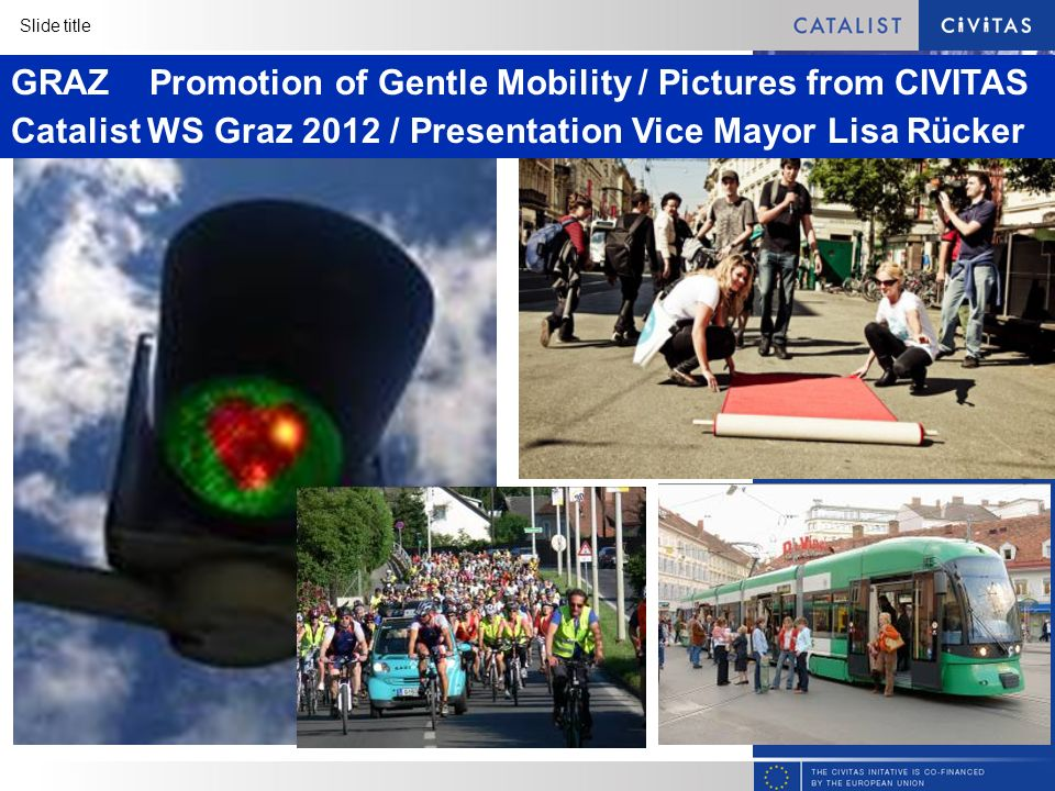 Slide title Graz moves GRAZ Promotion of Gentle Mobility / Pictures from CIVITAS Catalist WS Graz 2012 / Presentation Vice Mayor Lisa Rücker