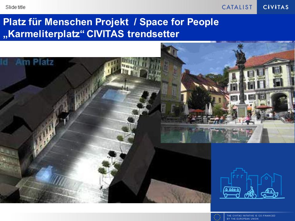 Slide title Platz für Menschen Projekt / Space for People Karmeliterplatz CIVITAS trendsetter