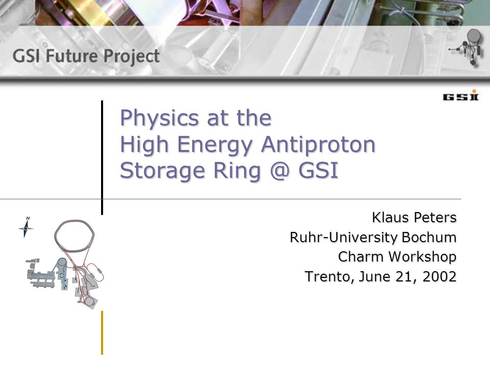 Physics at the High Energy Antiproton Storage Ring @ GSI Klaus Peters Ruhr-University Bochum Charm Workshop Trento, June 21, 2002