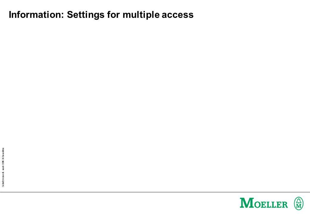 Schutzvermerk nach DIN 34 beachten Information: Settings for multiple access