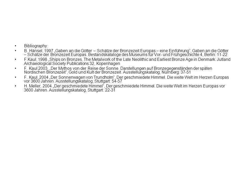 Bibliography: B. Hänsel, 1997 Gaben an die Götter – Schätze der Bronzezeit Europas – eine Einführung, Gaben an die Götter – Schätze der Bronzezeit Eur