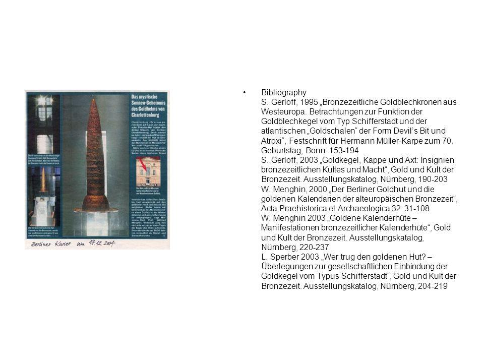 Bibliography S. Gerloff, 1995 Bronzezeitliche Goldblechkronen aus Westeuropa. Betrachtungen zur Funktion der Goldblechkegel vom Typ Schifferstadt und