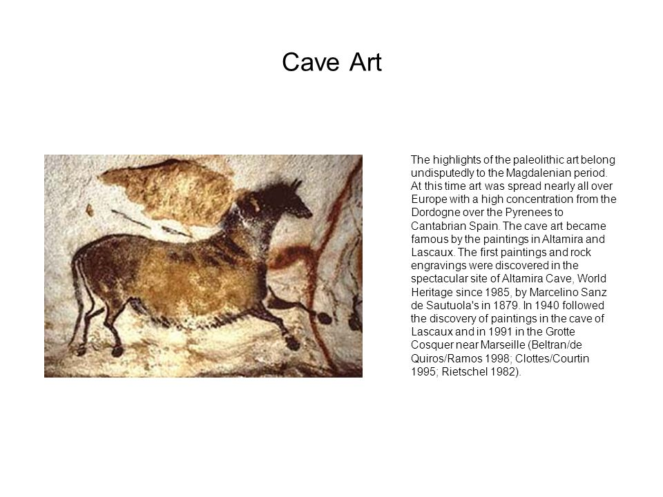 Cave Art The highlights of the paleolithic art belong undisputedly to the Magdalenian period. At this time art was spread nearly all over Europe with