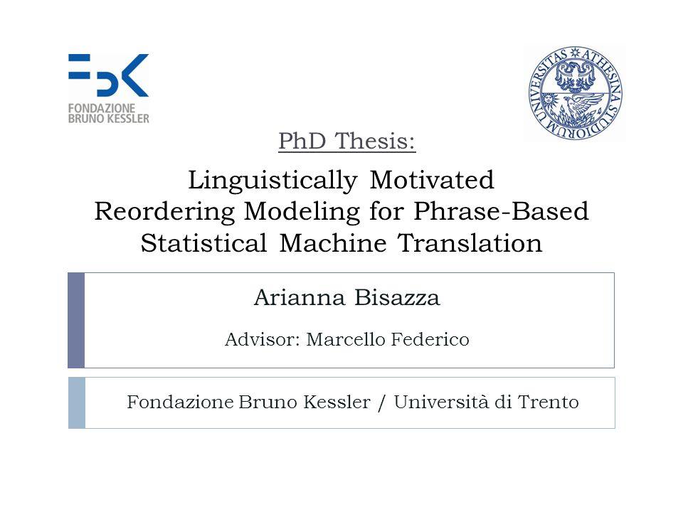 2 PSMT decoding overview E necessario incoraggiare tale mobilità garantendo la sicurezza dei percorsi professionali Arianna Bisazza – PhD Thesis – 19 April 2013