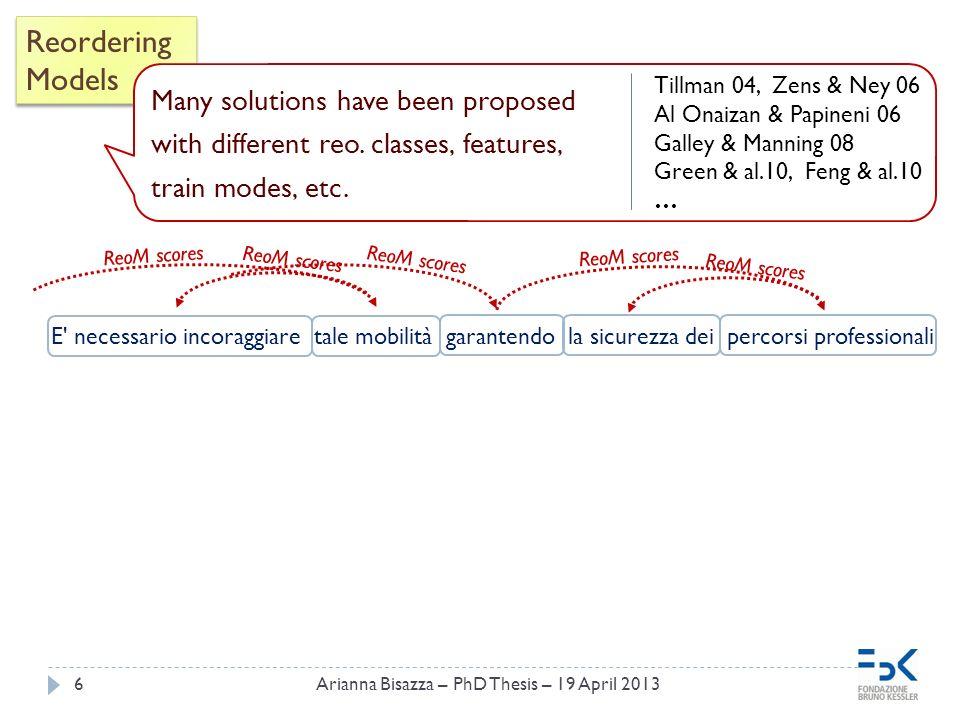 7 Reordering Models Reordering Models E necessario incoraggiare tale mobilità garantendo la sicurezza dei percorsi professionali ReoM scores No matter what reordering model is used, the permutation search space must be limited.