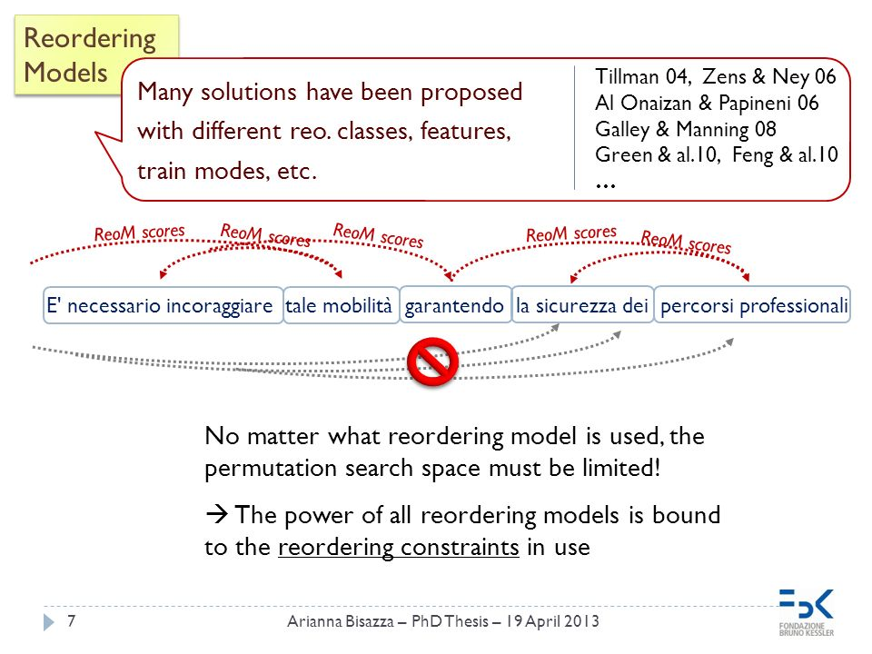 7 Reordering Models Reordering Models E necessario incoraggiare tale mobilità garantendo la sicurezza dei percorsi professionali ReoM scores No matter what reordering model is used, the permutation search space must be limited.