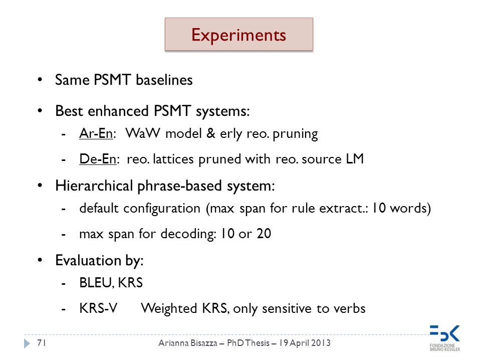 71 Experiments Same PSMT baselines Best enhanced PSMT systems: -Ar-En: WaW model & erly reo.