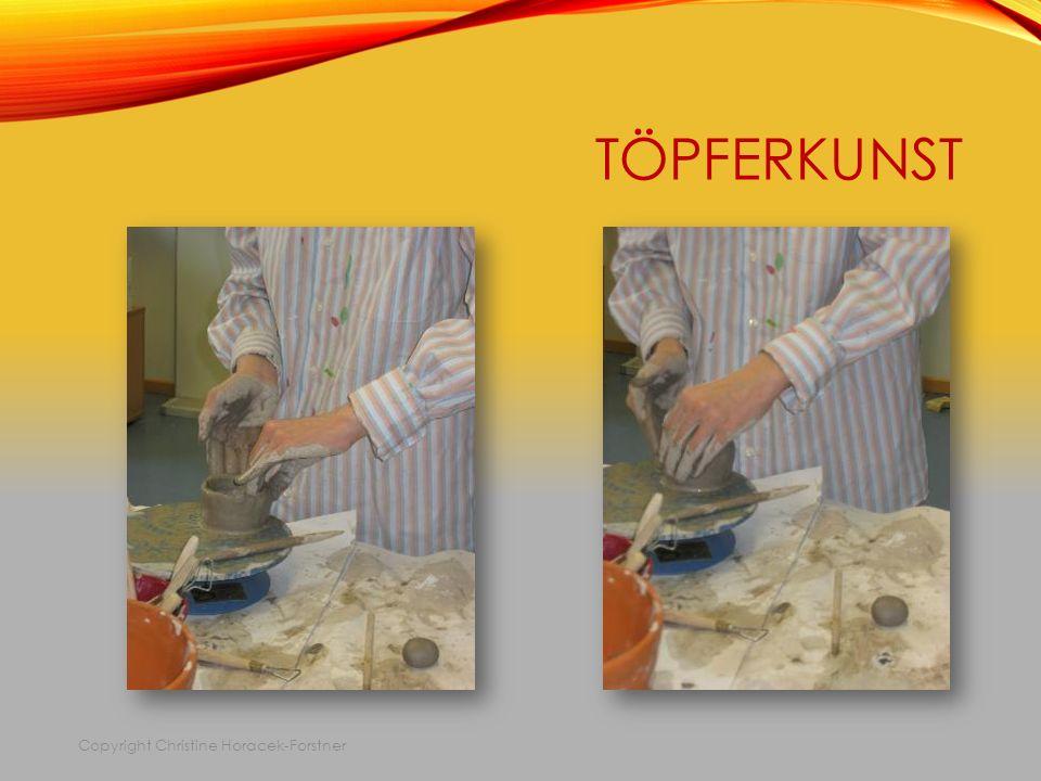 TÖPFERKUNST Copyright Christine Horacek-Forstner
