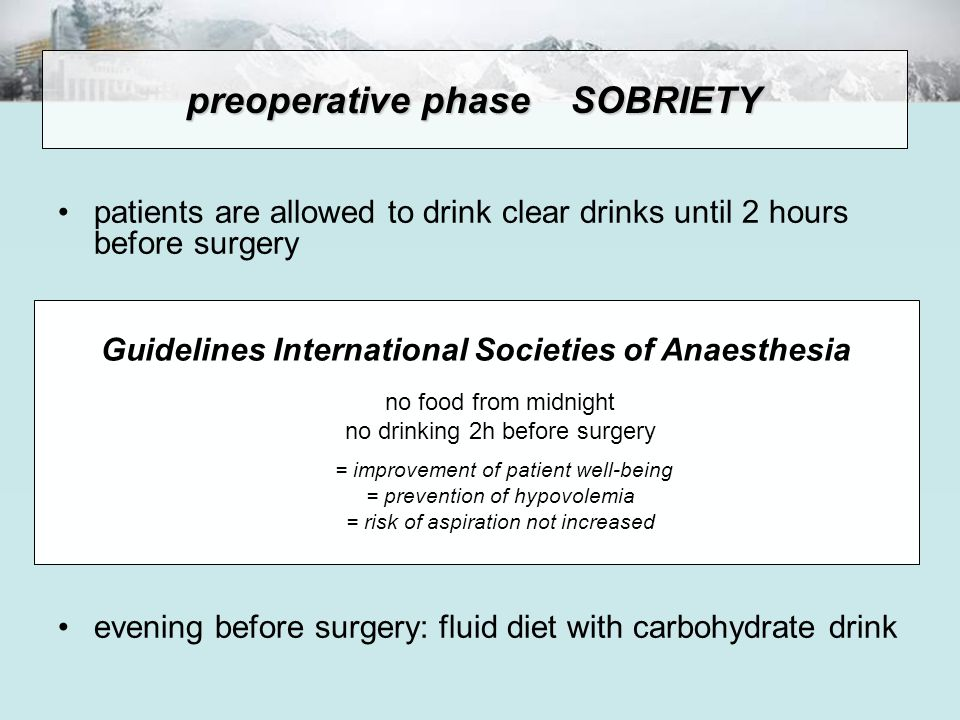 patients are allowed to drink clear drinks until 2 hours before surgery evening before surgery: fluid diet with carbohydrate drink preoperative phaseS