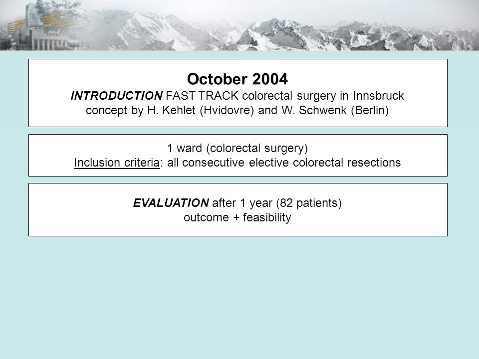 October 2004 INTRODUCTION FAST TRACK colorectal surgery in Innsbruck concept by H. Kehlet (Hvidovre) and W. Schwenk (Berlin) 1 ward (colorectal surger