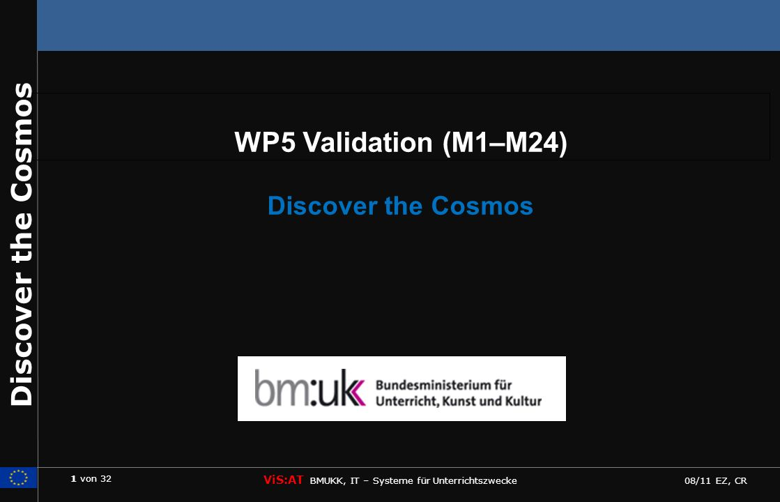 1 von 32 ViS:AT BMUKK, IT – Systeme für Unterrichtszwecke 08/11 EZ, CR Discover the Cosmos WP5 Validation (M1–M24) Discover the Cosmos