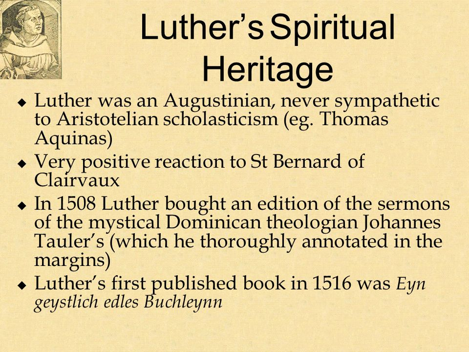 Luthers Spiritual Heritage Luther was an Augustinian, never sympathetic to Aristotelian scholasticism (eg.
