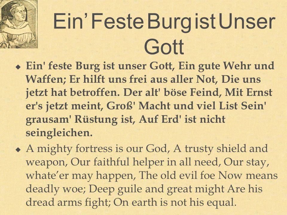 Ein Feste Burg ist Unser Gott Ein feste Burg ist unser Gott, Ein gute Wehr und Waffen; Er hilft uns frei aus aller Not, Die uns jetzt hat betroffen.
