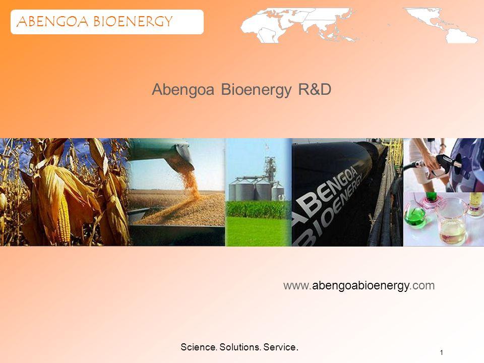 Science. Solutions. Service. ABENGOA BIOENERGY 1 www.abengoabioenergy.com Abengoa Bioenergy R&D