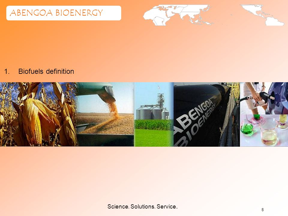 Science. Solutions. Service. ABENGOA BIOENERGY 8 1.Biofuels definition