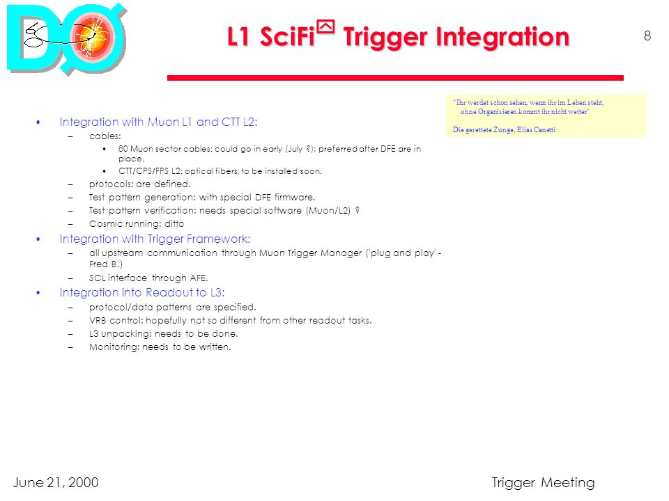 June 21, 2000Trigger Meeting 8 L1 SciFi Trigger Integration Integration with Muon L1 and CTT L2: –cables: 80 Muon sector cables: could go in early (July ); preferred after DFE are in place.