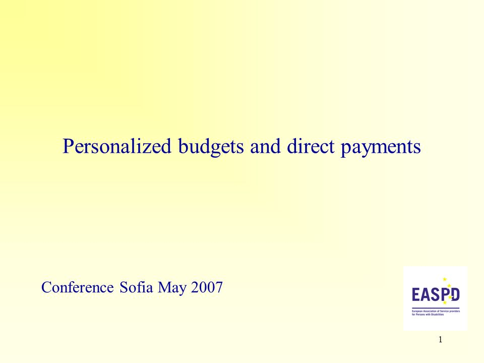 1 Personalized budgets and direct payments Conference Sofia May 2007