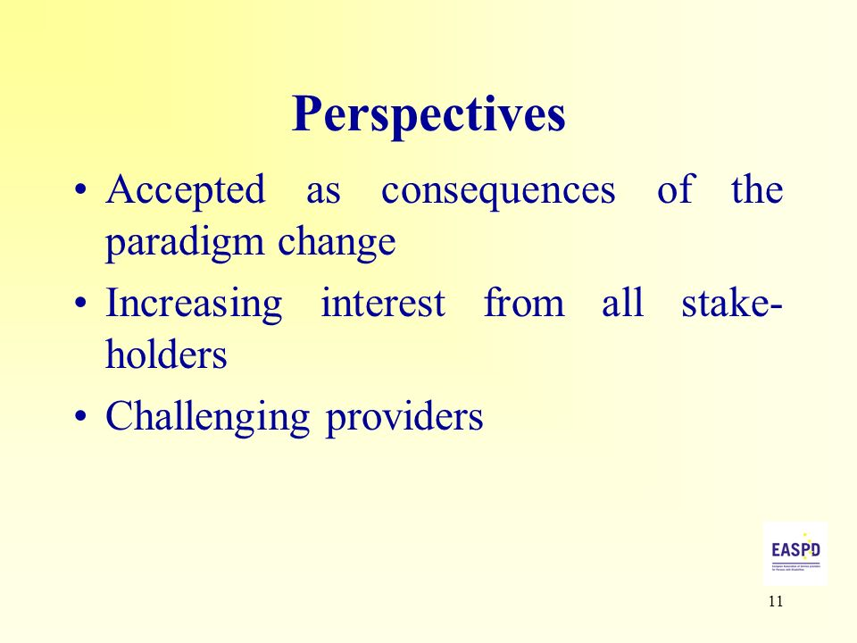 11 Perspectives Accepted as consequences of the paradigm change Increasing interest from all stake- holders Challenging providers