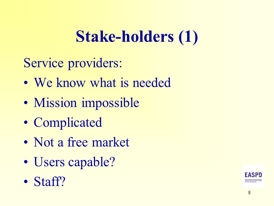 8 Stake-holders (1) Service providers: We know what is needed Mission impossible Complicated Not a free market Users capable? Staff?