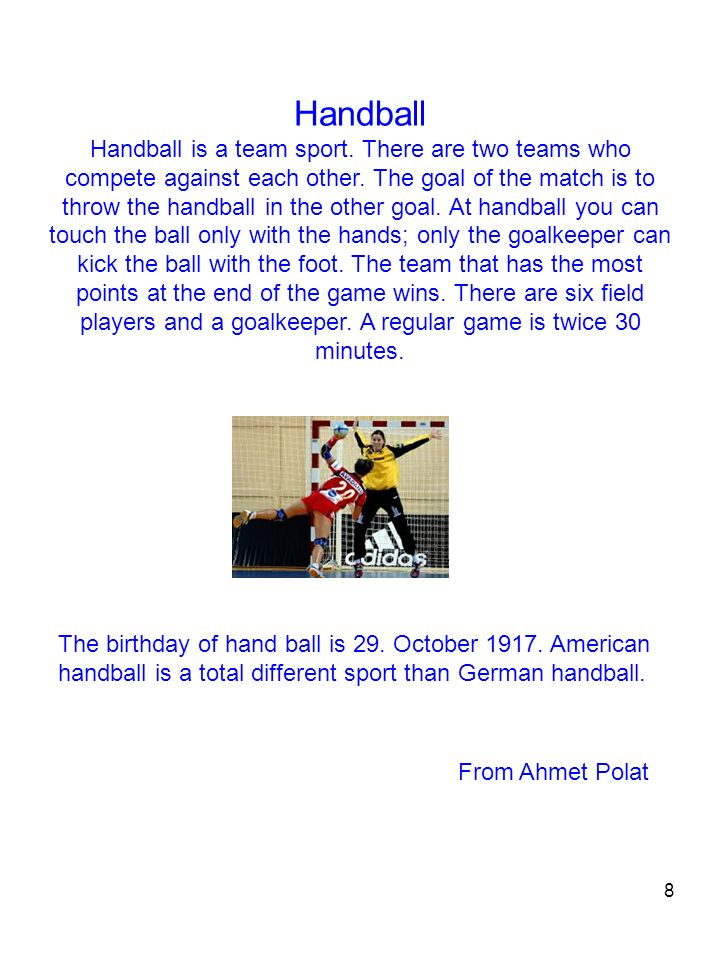 8 Handball Handball is a team sport. There are two teams who compete against each other.