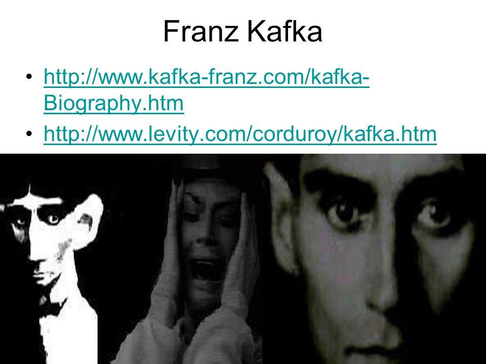 http://www.kafka-franz.com/kafka- Biography.htmhttp://www.kafka-franz.com/kafka- Biography.htm http://www.levity.com/corduroy/kafka.htm