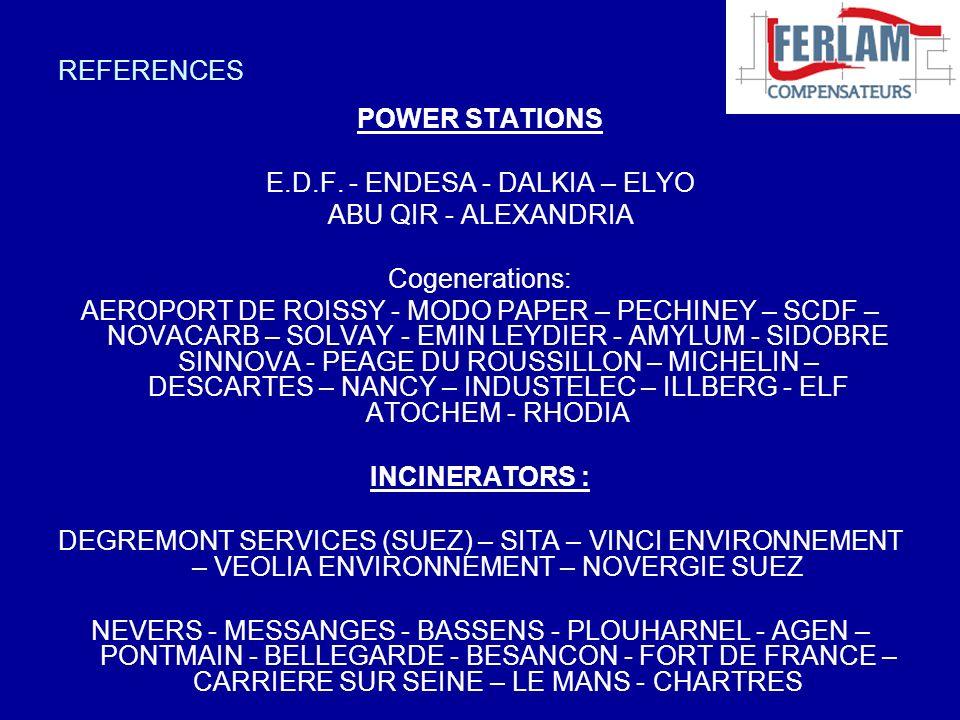 REFERENCES POWER STATIONS E.D.F. - ENDESA - DALKIA – ELYO ABU QIR - ALEXANDRIA Cogenerations: AEROPORT DE ROISSY - MODO PAPER – PECHINEY – SCDF – NOVA