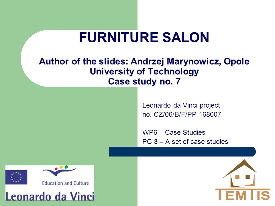 FURNITURE SALON Author of the slides: Andrzej Marynowicz, Opole University of Technology Case study no.
