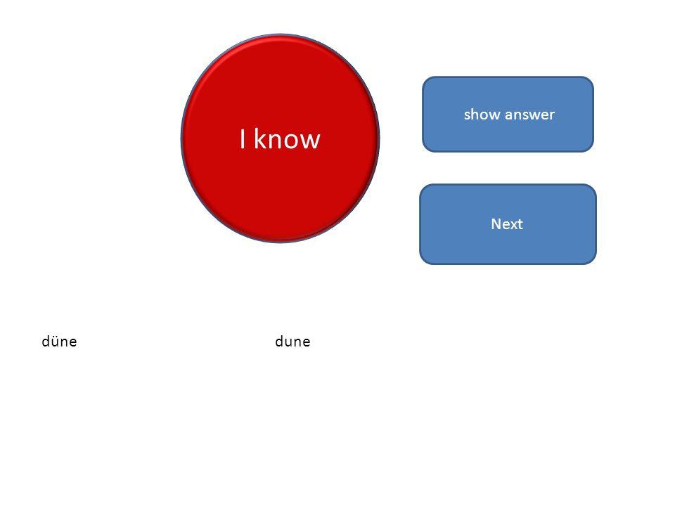 I know show answer dünedune Next
