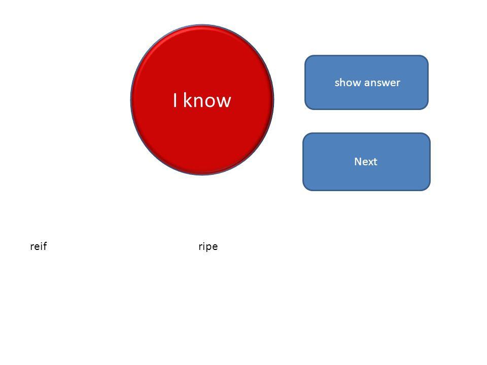 I know show answer reifripe Next