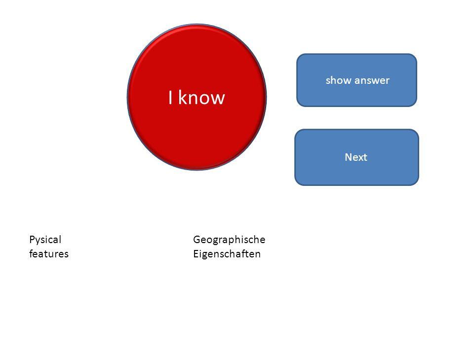 I know show answer Pysical features Geographische Eigenschaften Next