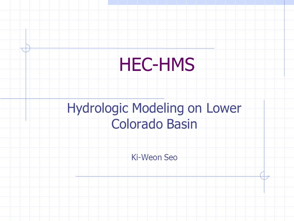 HEC-HMS Hydrologic Modeling on Lower Colorado Basin Ki-Weon Seo