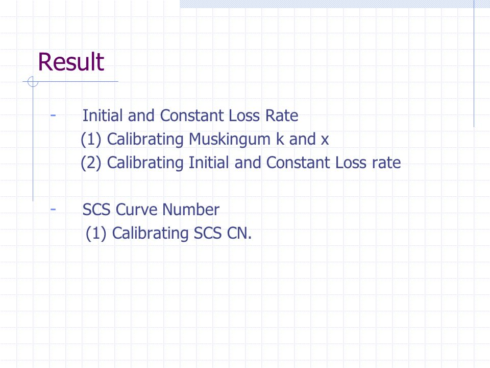 Result - Initial and Constant Loss Rate (1) Calibrating Muskingum k and x (2) Calibrating Initial and Constant Loss rate - SCS Curve Number (1) Calibr