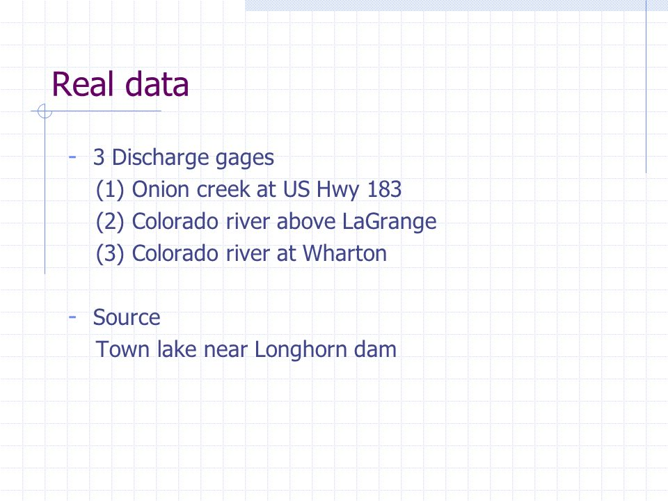 Real data - 3 Discharge gages (1) Onion creek at US Hwy 183 (2) Colorado river above LaGrange (3) Colorado river at Wharton - Source Town lake near Lo