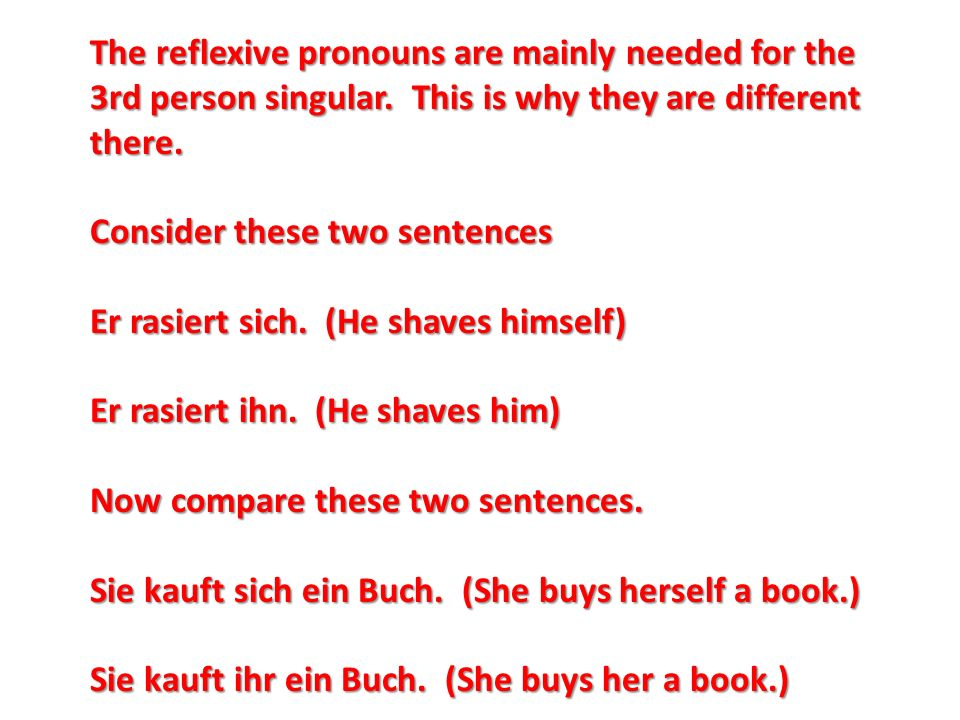 The reflexive pronouns are mainly needed for the 3rd person singular.