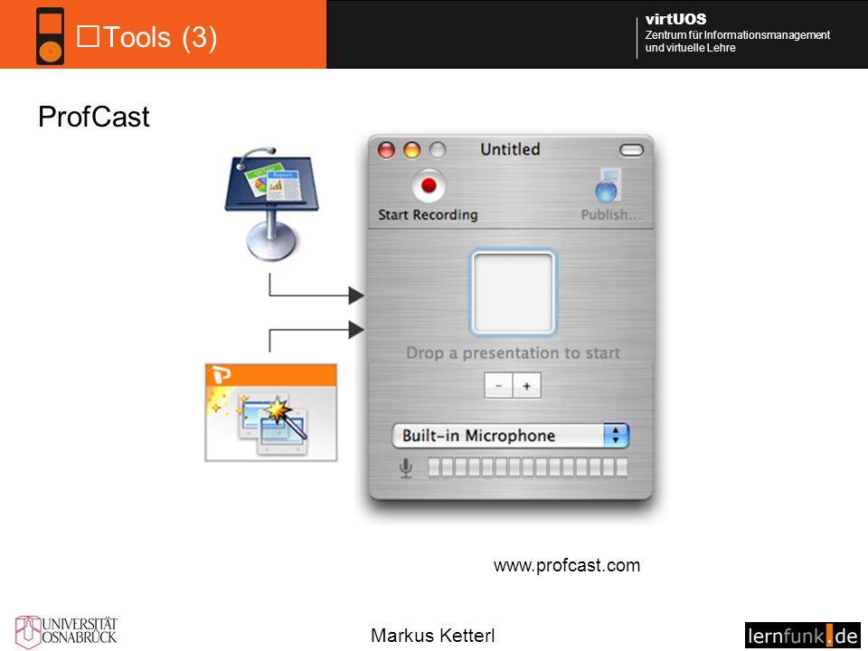 Markus Ketterl virtUOS Zentrum für Informationsmanagement und virtuelle Lehre Tools (3) ProfCast www.profcast.com
