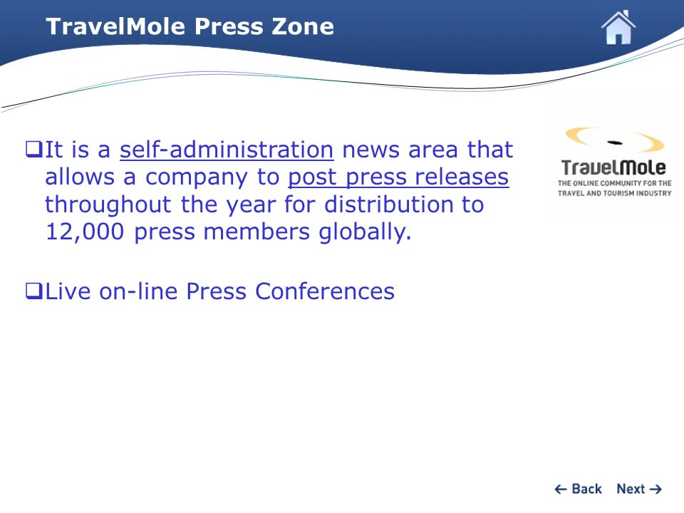 TravelMole Press Zone It is a self-administration news area that allows a company to post press releases throughout the year for distribution to 12,000 press members globally.