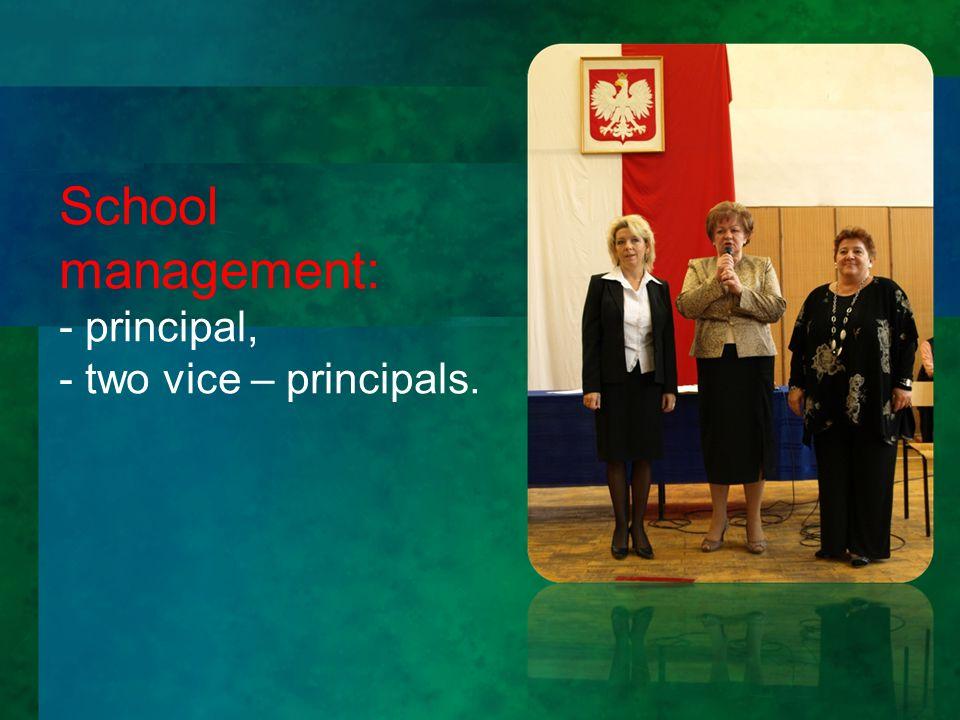 School management: - principal, - two vice – principals.