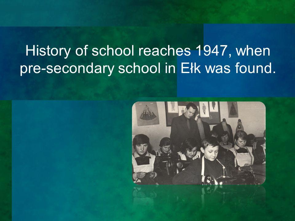 History of school reaches 1947, when pre-secondary school in Ełk was found.
