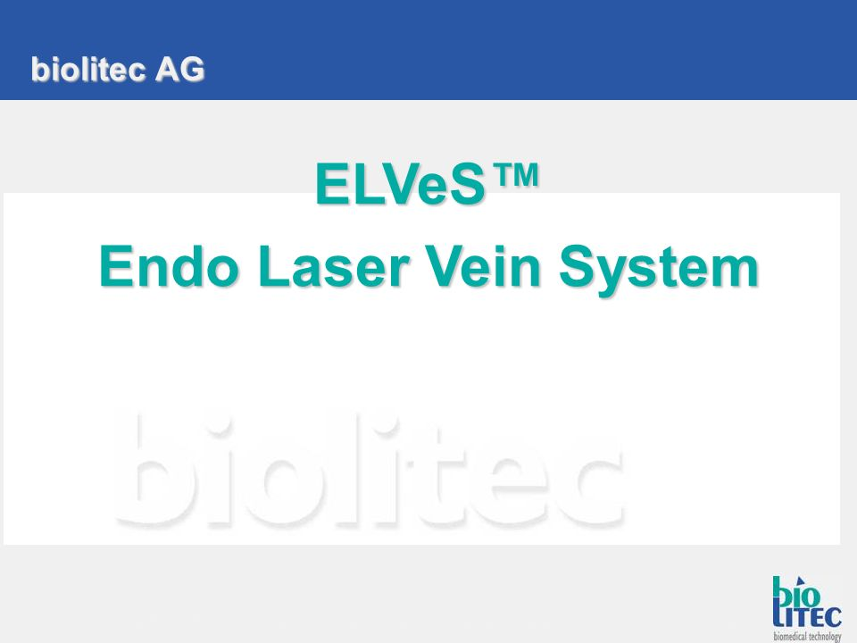 ELVeS Endo Laser Vein System ELVeS Endo Laser Vein System Marc Richly, Medical Sales Manager - Biolitec AG biolitec AG